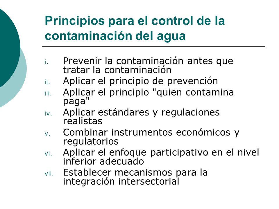 Principios para el control de la contaminación del agua i. Prevenir la contaminación antes que tratar la contaminación ii. Aplicar el principio de pre