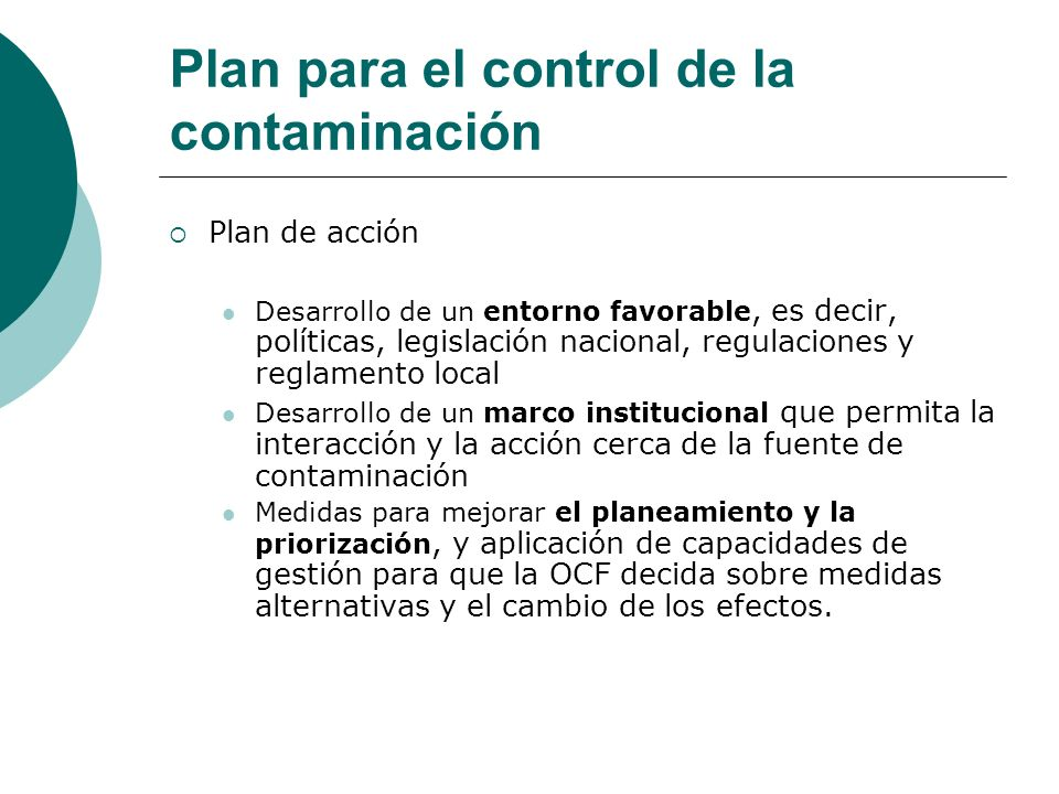 Plan para el control de la contaminación Plan de acción Desarrollo de un entorno favorable, es decir, políticas, legislación nacional, regulaciones y