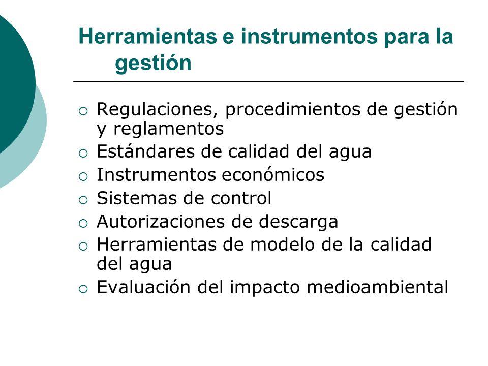 Herramientas e instrumentos para la gestión Regulaciones, procedimientos de gestión y reglamentos Estándares de calidad del agua Instrumentos económic
