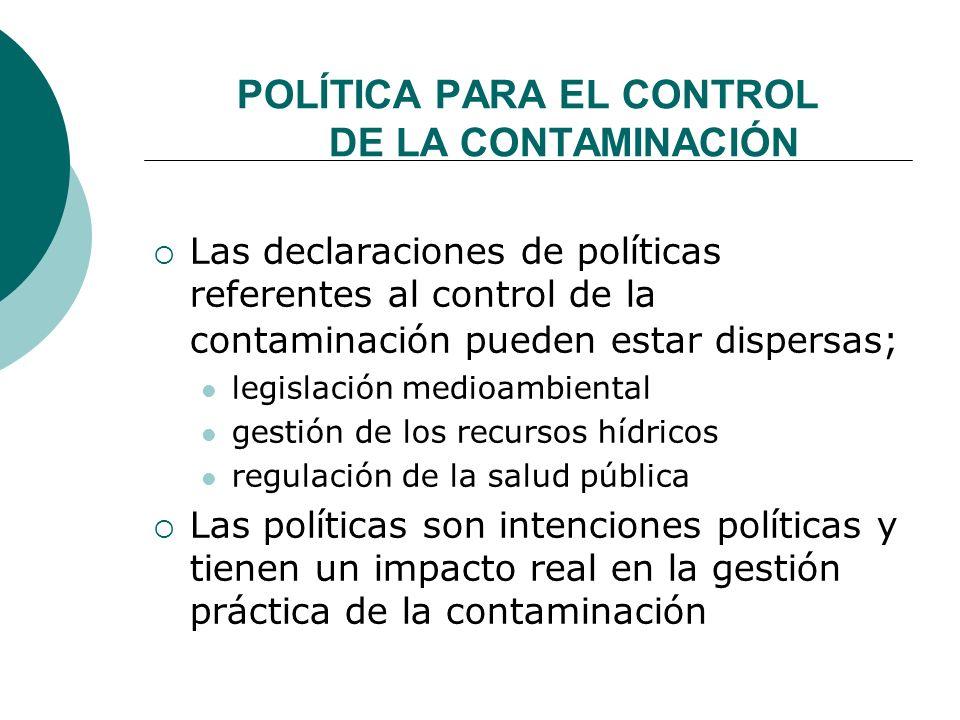 POLÍTICA PARA EL CONTROL DE LA CONTAMINACIÓN Las declaraciones de políticas referentes al control de la contaminación pueden estar dispersas; legislac