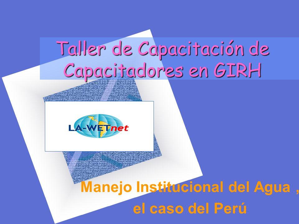 Taller de Capacitación de Capacitadores en GIRH Manejo Institucional del Agua, el caso del Perú