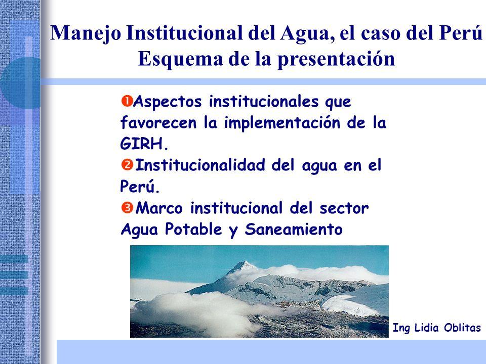 Aspectos institucionales que favorecen la implementación de la GIRH. Institucionalidad del agua en el Perú. Marco institucional del sector Agua Potabl