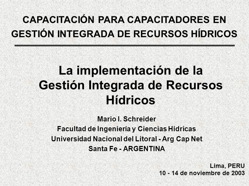 Lima, PERU 10 - 14 de noviembre de 2003 CAPACITACIÓN PARA CAPACITADORES EN GESTIÓN INTEGRADA DE RECURSOS HÍDRICOS Mario I. Schreider Facultad de Ingen
