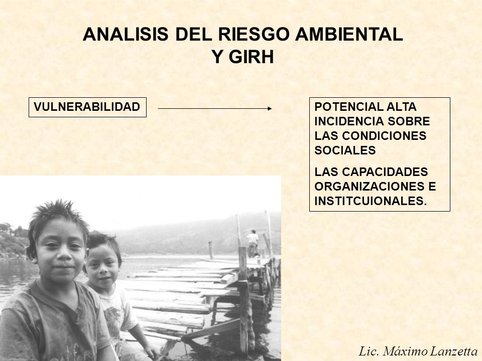 ANALISIS DEL RIESGO AMBIENTAL Y GIRH VULNERABILIDADPOTENCIAL ALTA INCIDENCIA SOBRE LAS CONDICIONES SOCIALES LAS CAPACIDADES ORGANIZACIONES E INSTITCUI