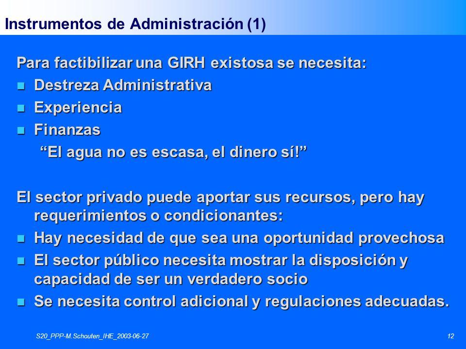 S20_PPP-M.Schouten_IHE_2003-06-2712 Instrumentos de Administración (1) Para factibilizar una GIRH existosa se necesita: n Destreza Administrativa n Ex