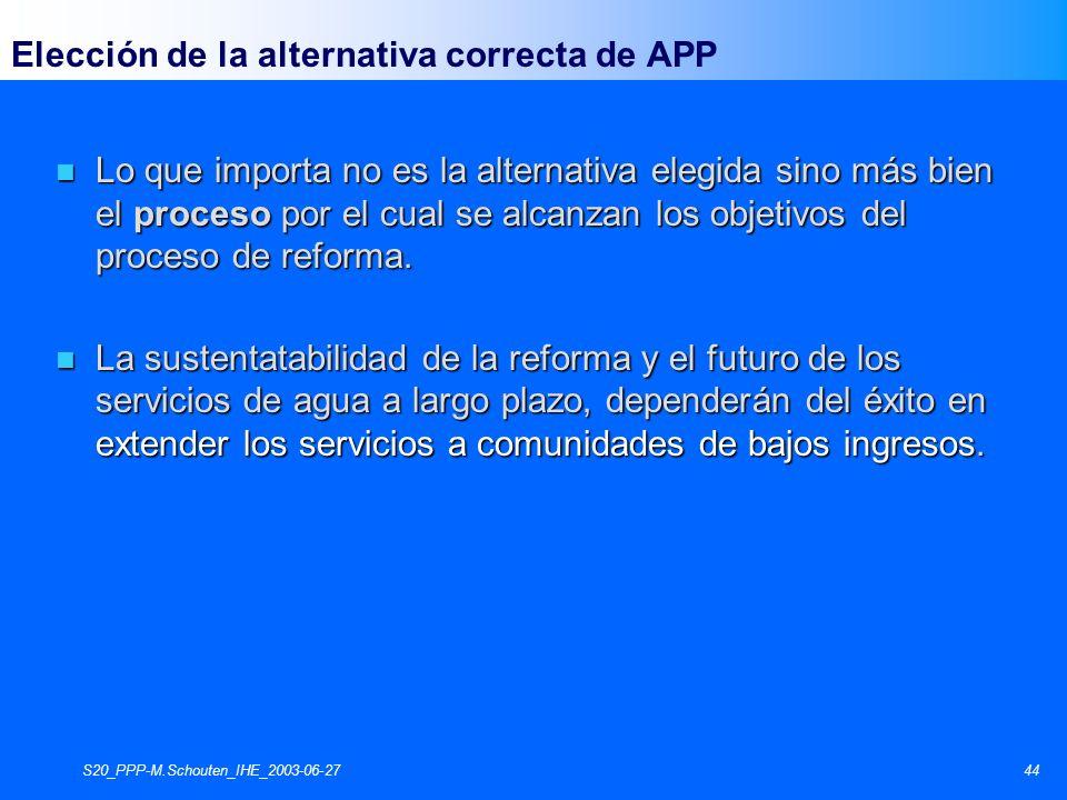 S20_PPP-M.Schouten_IHE_2003-06-2744 n Lo que importa no es la alternativa elegida sino más bien el proceso por el cual se alcanzan los objetivos del proceso de reforma.