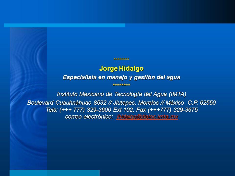 ******** Jorge Hidalgo Especialista en manejo y gestión del agua ******** Instituto Mexicano de Tecnología del Agua (IMTA) Boulevard Cuauhnáhuac 8532