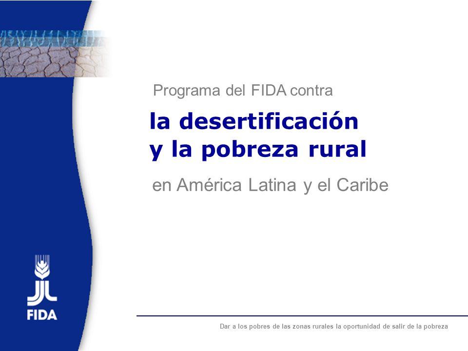 Dar a los pobres de las zonas rurales la oportunidad de salir de la pobreza la desertificación y la pobreza rural Programa del FIDA contra en América