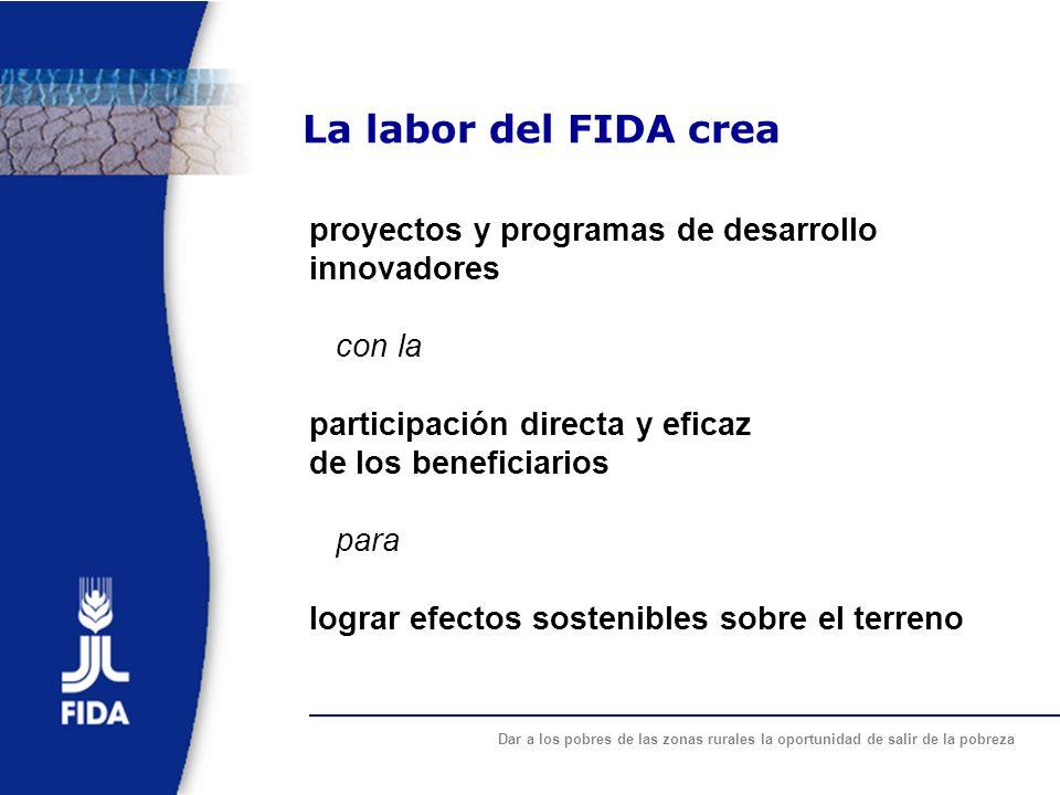 Dar a los pobres de las zonas rurales la oportunidad de salir de la pobreza La labor del FIDA crea proyectos y programas de desarrollo innovadores con