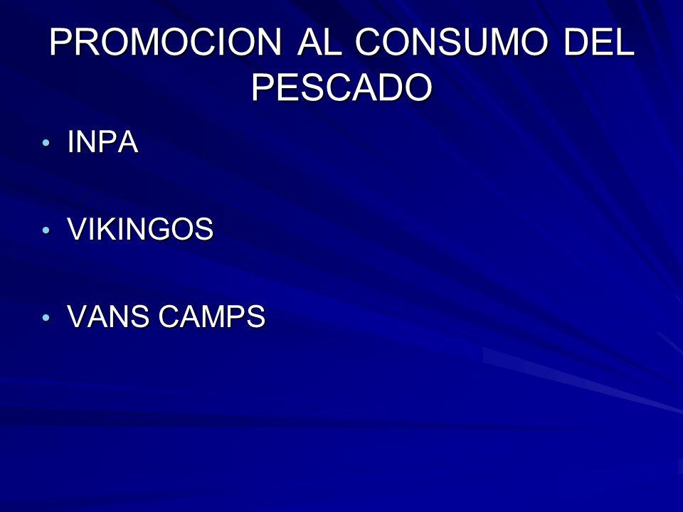PROMOCION AL CONSUMO DEL PESCADO INPA INPA VIKINGOS VIKINGOS VANS CAMPS VANS CAMPS