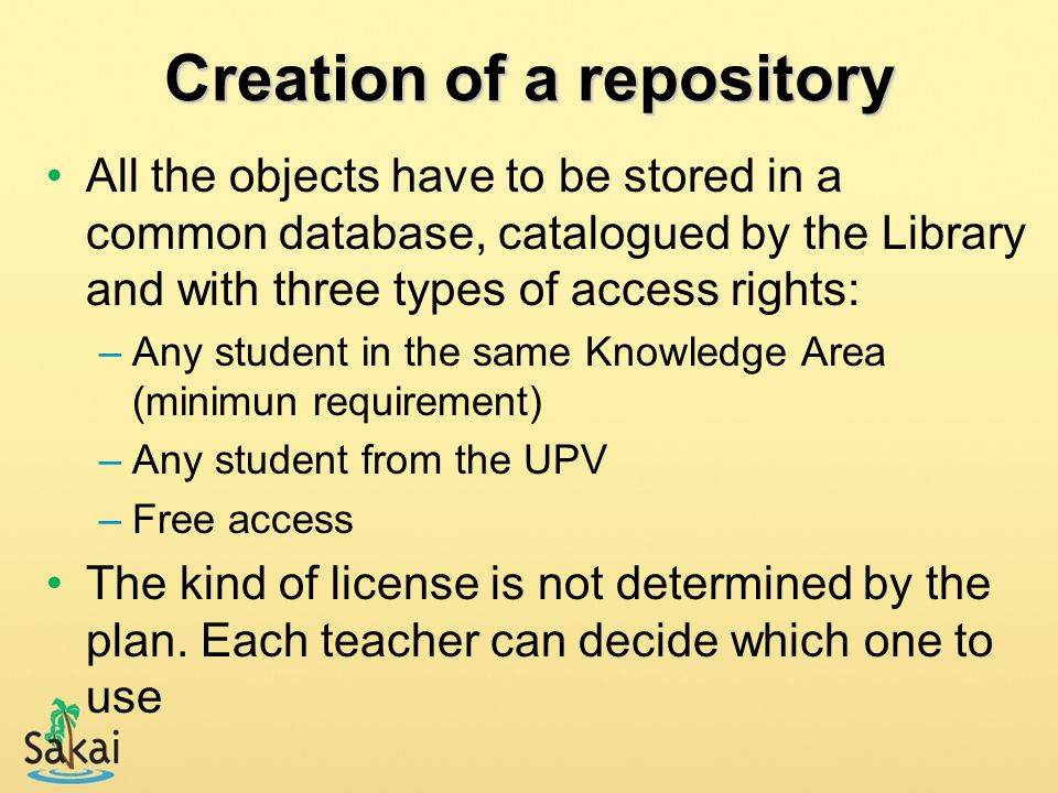 Creation of a repository All the objects have to be stored in a common database, catalogued by the Library and with three types of access rights: –Any