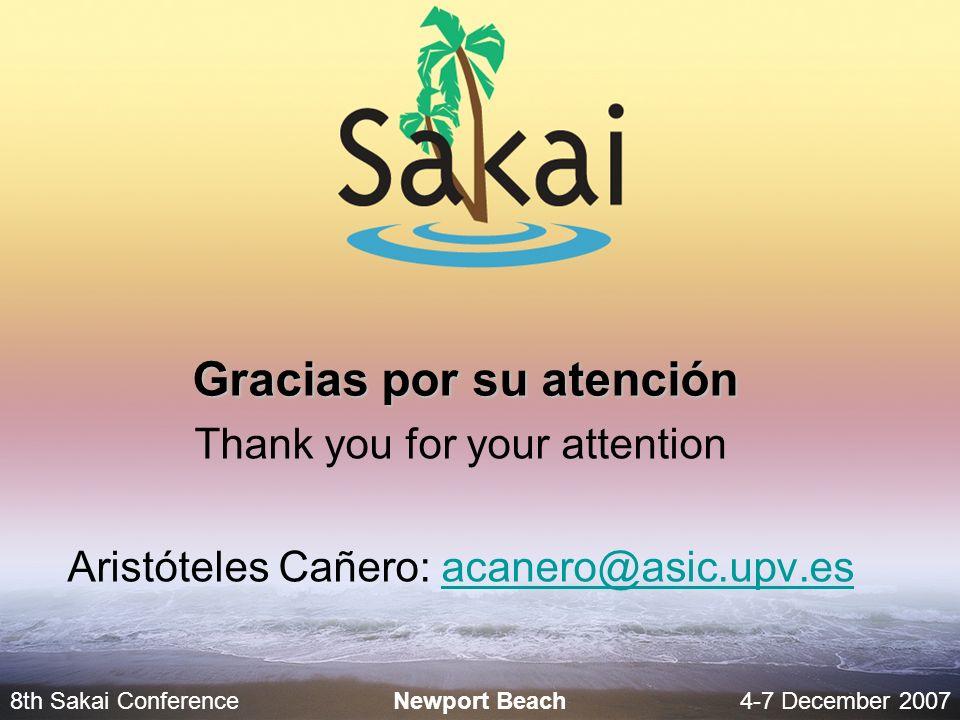 8th Sakai Conference4-7 December 2007 Newport Beach Gracias por su atención Thank you for your attention Aristóteles Cañero: acanero@asic.upv.esacaner