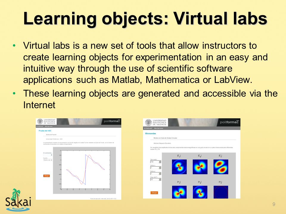 9 Learning objects: Virtual labs Virtual labs is a new set of tools that allow instructors to create learning objects for experimentation in an easy a