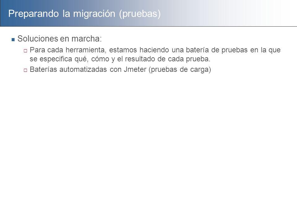 Preparando la migración (pruebas) Soluciones en marcha: Para cada herramienta, estamos haciendo una batería de pruebas en la que se especifica qué, có