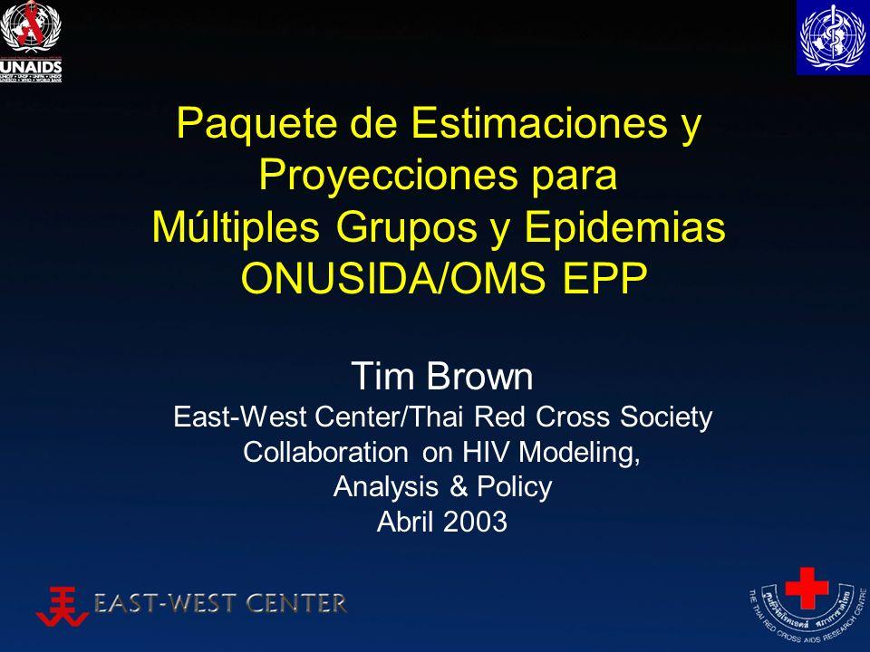 Paquete de Estimaciones y Proyecciones para Múltiples Grupos y Epidemias ONUSIDA/OMS EPP Tim Brown East-West Center/Thai Red Cross Society Collaborati