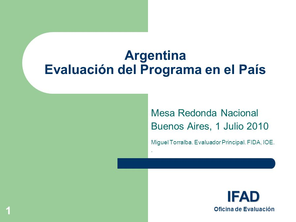 1 Argentina Evaluación del Programa en el País Mesa Redonda Nacional Buenos Aires, 1 Julio 2010 Miguel Torralba.