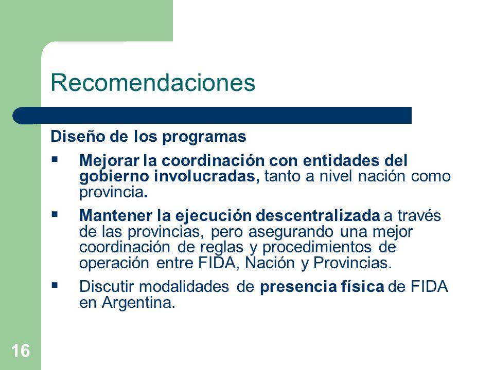 16 Recomendaciones Diseño de los programas Mejorar la coordinación con entidades del gobierno involucradas, tanto a nivel nación como provincia.