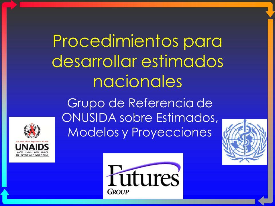 Procedimientos para desarrollar estimados nacionales Grupo de Referencia de ONUSIDA sobre Estimados, Modelos y Proyecciones