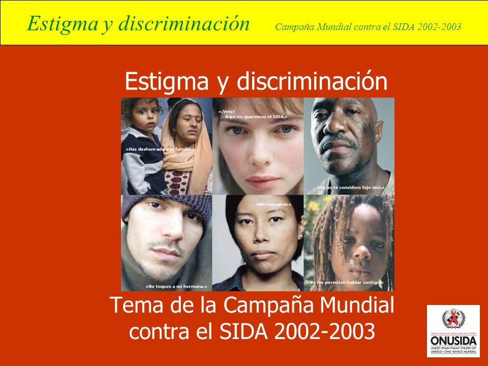 Estigma y discriminación Campaña Mundial contra el SIDA 2002-2003 Estigma y discriminación Tema de la Campaña Mundial contra el SIDA 2002-2003