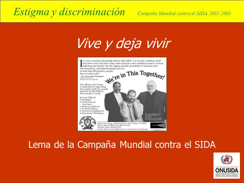 Estigma y discriminación Campaña Mundial contra el SIDA 2002-2003 Vive y deja vivir Lema de la Campaña Mundial contra el SIDA