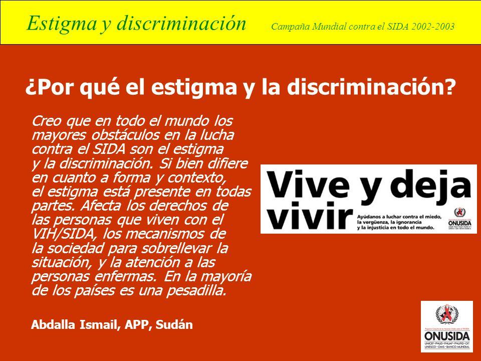 Estigma y discriminación Campaña Mundial contra el SIDA 2002-2003 ¿Por qué el estigma y la discriminación? Creo que en todo el mundo los mayores obstá