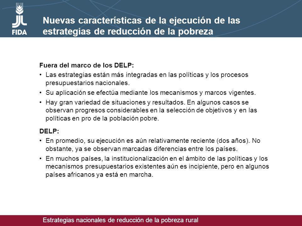 Estrategias nacionales de reducción de la pobreza rural Nuevas características de la ejecución de las estrategias de reducción de la pobreza Fuera del marco de los DELP: Las estrategias están más integradas en las políticas y los procesos presupuestarios nacionales.
