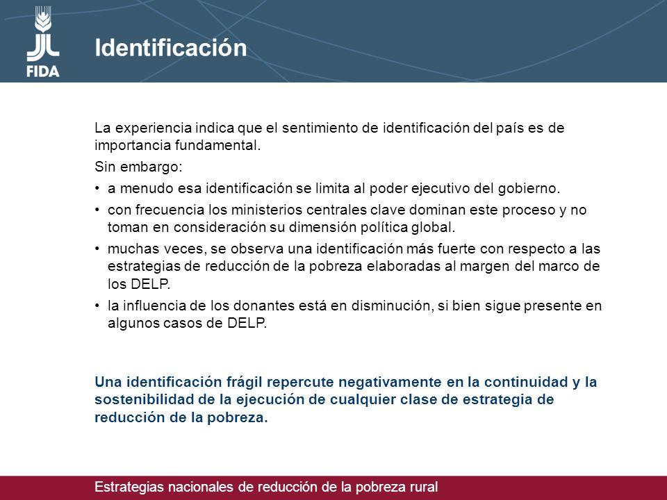 Estrategias nacionales de reducción de la pobreza rural Identificación La experiencia indica que el sentimiento de identificación del país es de importancia fundamental.