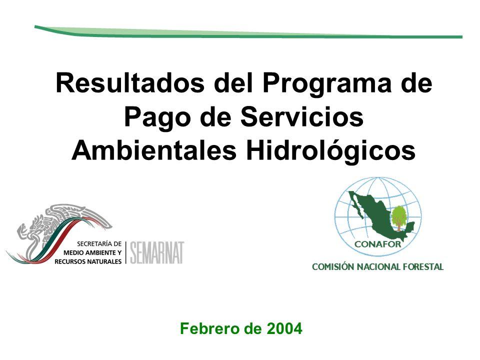 Resultados del Programa de Pago de Servicios Ambientales Hidrológicos Febrero de 2004
