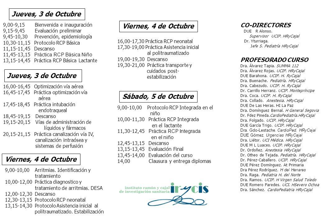 Jueves, 3 de Octubre 9,00-9,15 Bienvenida e inauguración 9,15-9,45 Evaluación preliminar 9,45-10,30 Prevención, epidemiología 10,30-11,15 Protocolo RC