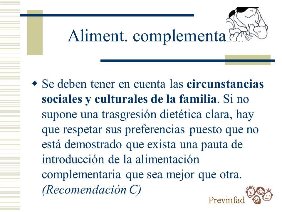 Aliment. complementaria Se deben tener en cuenta las circunstancias sociales y culturales de la familia. Si no supone una trasgresión dietética clara,