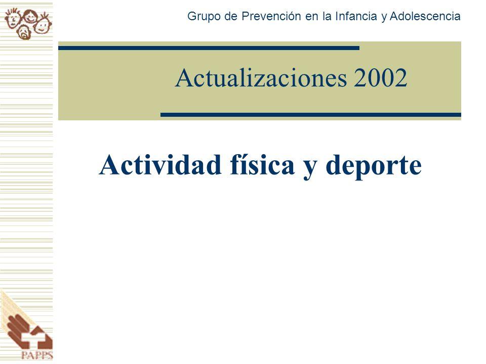 Actualizaciones 2002 Actividad física y deporte Grupo de Prevención en la Infancia y Adolescencia