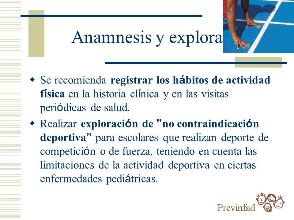 Anamnesis y exploración Se recomienda registrar los h á bitos de actividad f í sica en la historia cl í nica y en las visitas peri ó dicas de salud. R
