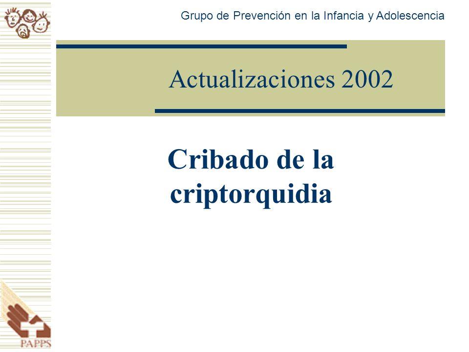 Actualizaciones 2002 Cribado de la criptorquidia Grupo de Prevención en la Infancia y Adolescencia