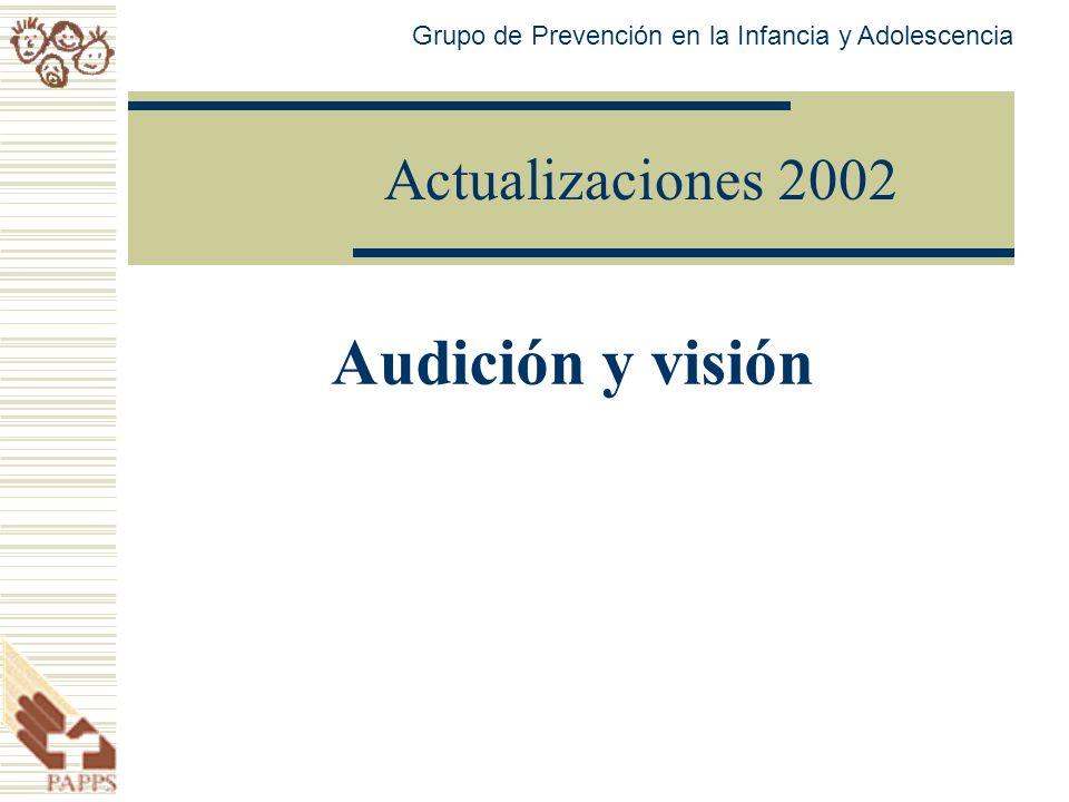 Actualizaciones 2002 Audición y visión Grupo de Prevención en la Infancia y Adolescencia