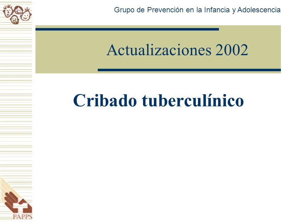 Actualizaciones 2002 Cribado tuberculínico Grupo de Prevención en la Infancia y Adolescencia