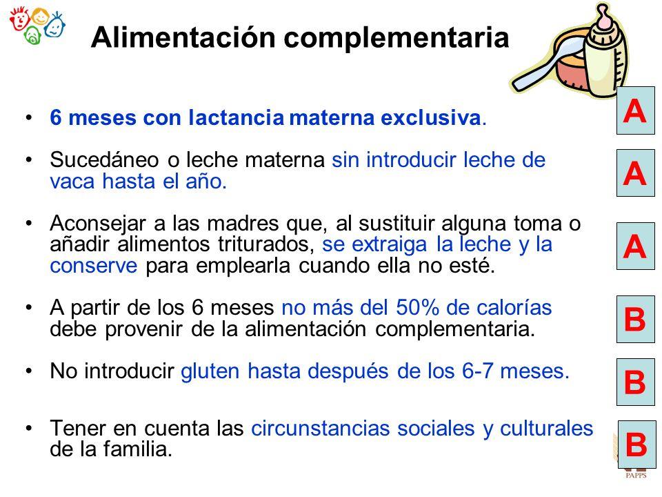 Alimentación complementaria 6 meses con lactancia materna exclusiva. Sucedáneo o leche materna sin introducir leche de vaca hasta el año. Aconsejar a