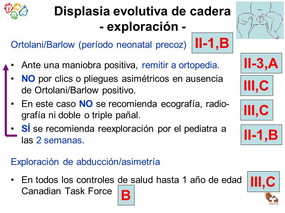 Displasia evolutiva de cadera - exploración - Ortolani/Barlow (período neonatal precoz) Ante una maniobra positiva, remitir a ortopedia. NO por clics