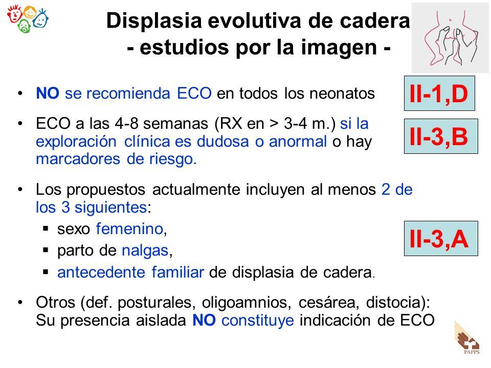 Displasia evolutiva de cadera - estudios por la imagen - NO se recomienda ECO en todos los neonatos ECO a las 4-8 semanas (RX en > 3-4 m.) si la explo