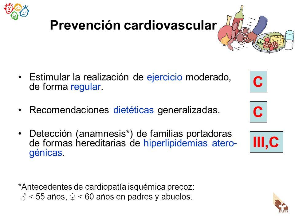 Prevención cardiovascular Estimular la realización de ejercicio moderado, de forma regular. Recomendaciones dietéticas generalizadas. Detección (anamn