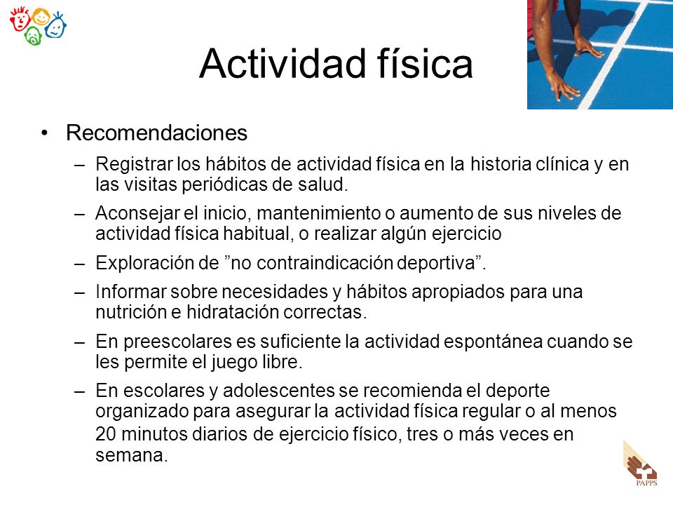 Actividad física Recomendaciones –Registrar los hábitos de actividad física en la historia clínica y en las visitas periódicas de salud. –Aconsejar el
