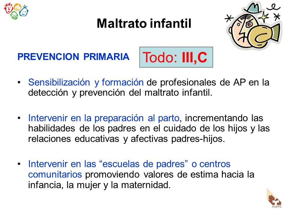 Maltrato infantil PREVENCION PRIMARIA Sensibilización y formación de profesionales de AP en la detección y prevención del maltrato infantil. Interveni