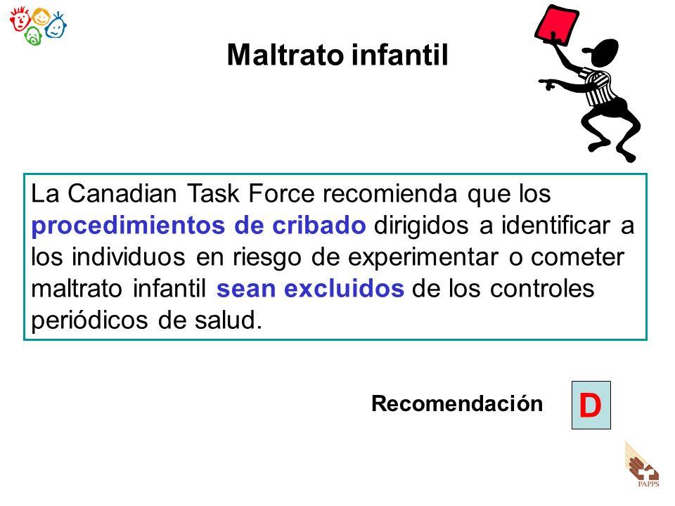 Maltrato infantil La Canadian Task Force recomienda que los procedimientos de cribado dirigidos a identificar a los individuos en riesgo de experiment