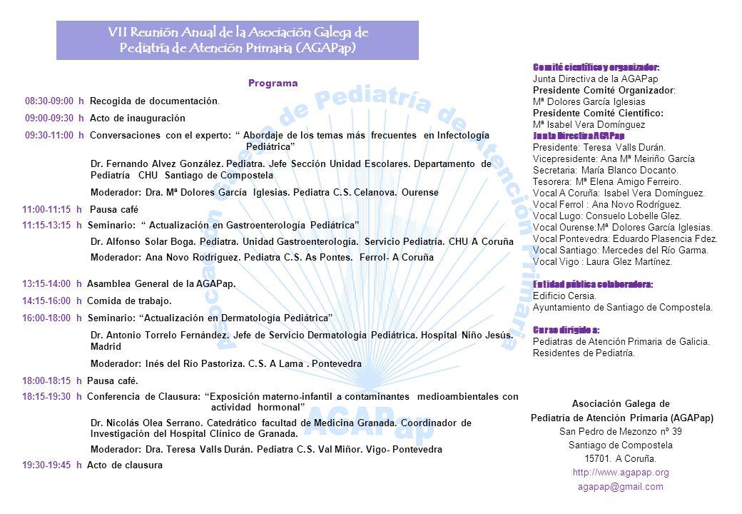 VII Reunión Anual de la Asociación Galega de Pediatría de Atención Primaria (AGAPap) Programa 08:30-09:00 h Recogida de documentación. 09:00-09:30 h A