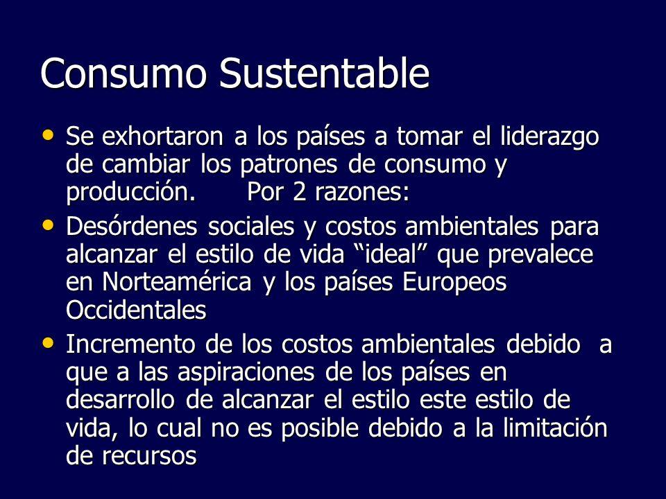 Consumo Sustentable Se exhortaron a los países a tomar el liderazgo de cambiar los patrones de consumo y producción. Por 2 razones: Se exhortaron a lo
