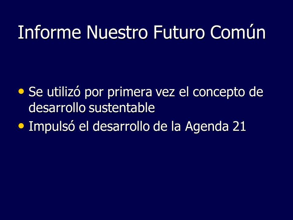 Informe Nuestro Futuro Común Se utilizó por primera vez el concepto de desarrollo sustentable Se utilizó por primera vez el concepto de desarrollo sus