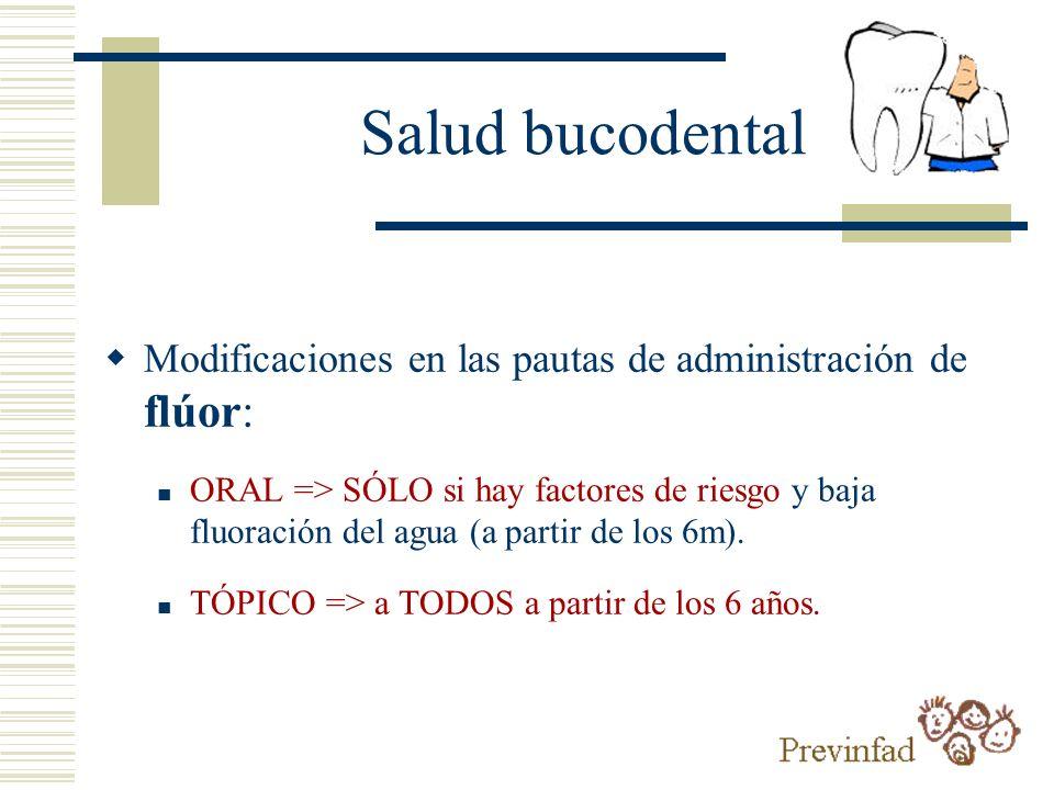 Salud bucodental Modificaciones en las pautas de administración de flúor: ORAL => SÓLO si hay factores de riesgo y baja fluoración del agua (a partir
