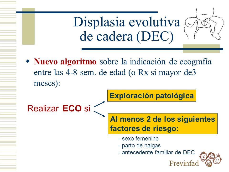 Displasia evolutiva de cadera (DEC) Nuevo algoritmo sobre la indicación de ecografía entre las 4-8 sem. de edad (o Rx si mayor de3 meses): Realizar EC