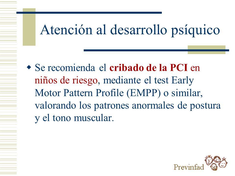 Atención al desarrollo psíquico Se recomienda el cribado de la PCI en niños de riesgo, mediante el test Early Motor Pattern Profile (EMPP) o similar,