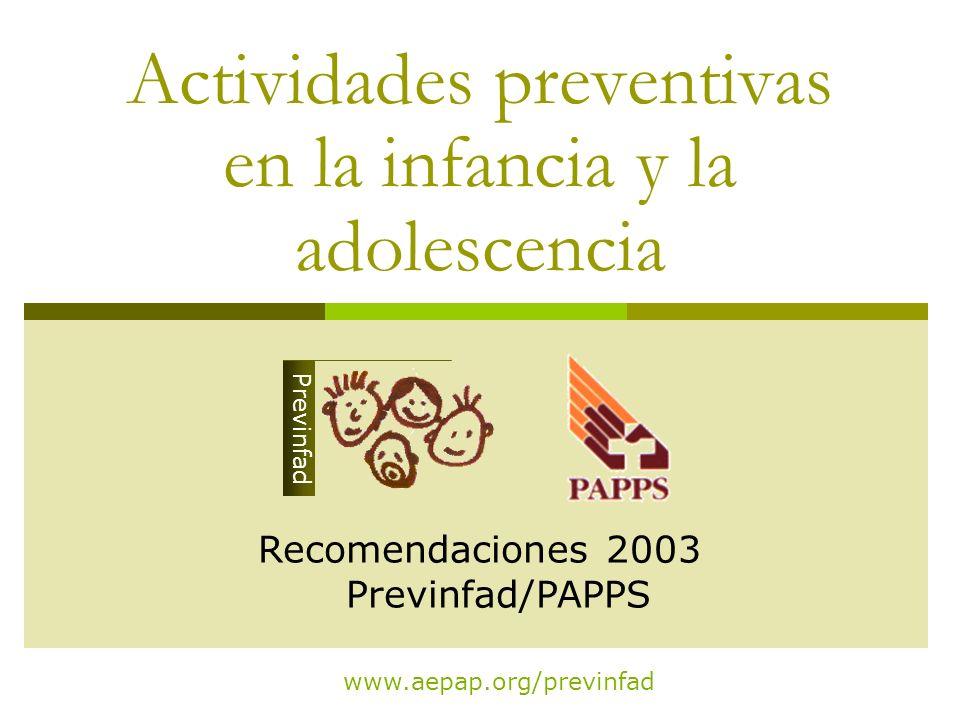 Actividades preventivas en la infancia y la adolescencia www.aepap.org/previnfad Previnfad Recomendaciones 2003 Previnfad/PAPPS