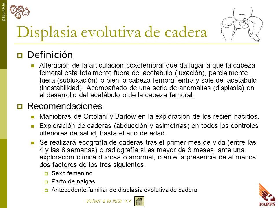 Previnfad Displasia evolutiva de cadera Definición Alteración de la articulación coxofemoral que da lugar a que la cabeza femoral está totalmente fuer